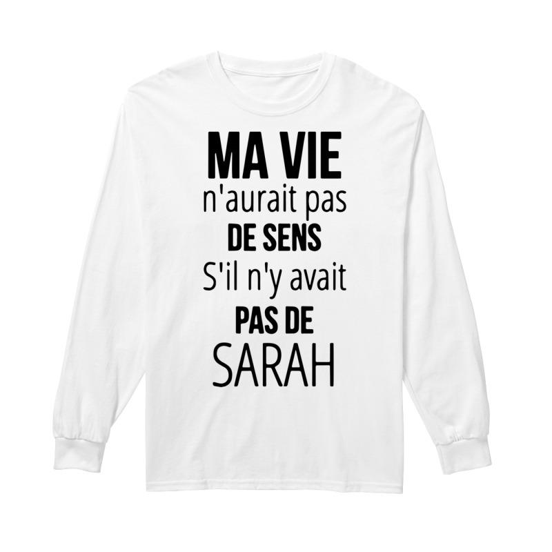 Ma Vie N'aurait Pas De Sens S'il N'y Avait Pas De Sarah Longsleeve Tee