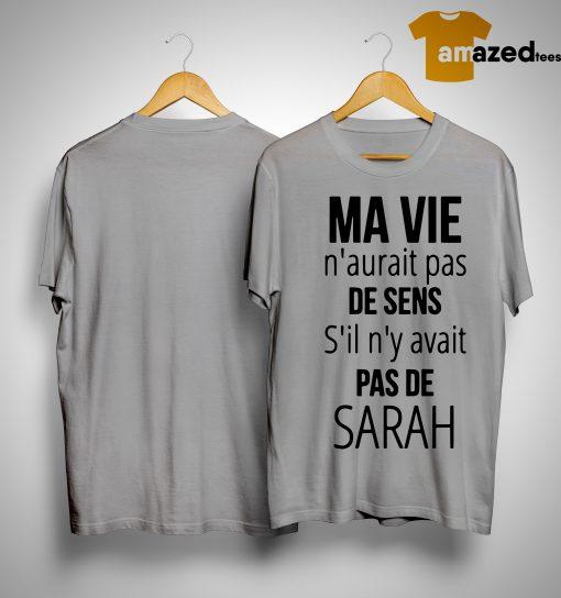 Ma Vie N'aurait Pas De Sens S'il N'y Avait Pas De Sarah Shirt