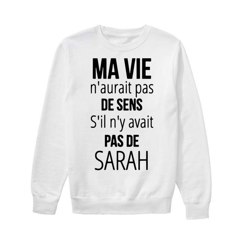 Ma Vie N'aurait Pas De Sens S'il N'y Avait Pas De Sarah Sweater