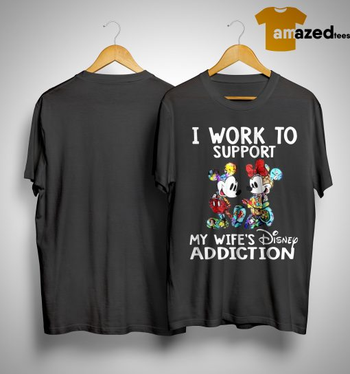Mickey And Minnie I Work To Support My Wife's Disney Addiction Shirt