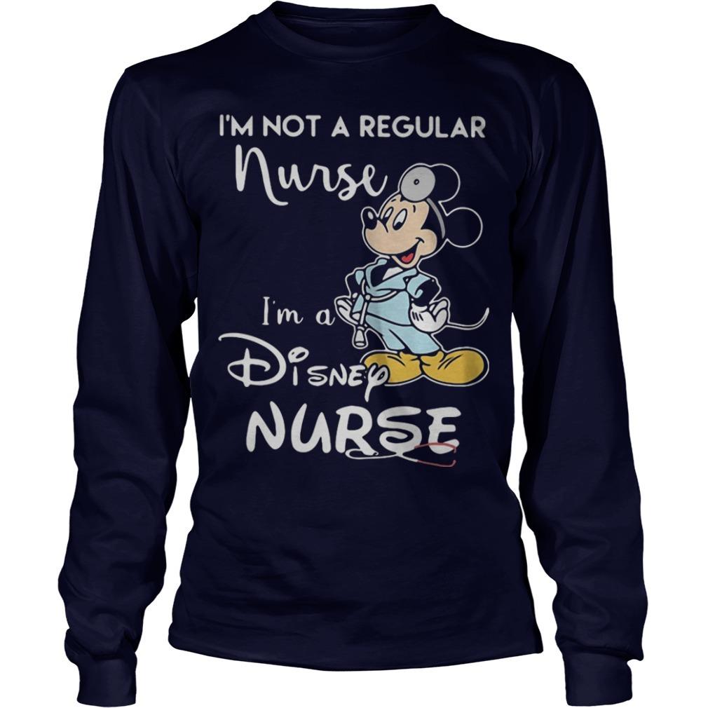 Mickey I'm Not A Regular Nurse I'm A Disney Nurse Longsleeve Tee