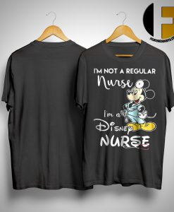 Mickey I'm Not A Regular Nurse I'm A Disney Nurse Shirt