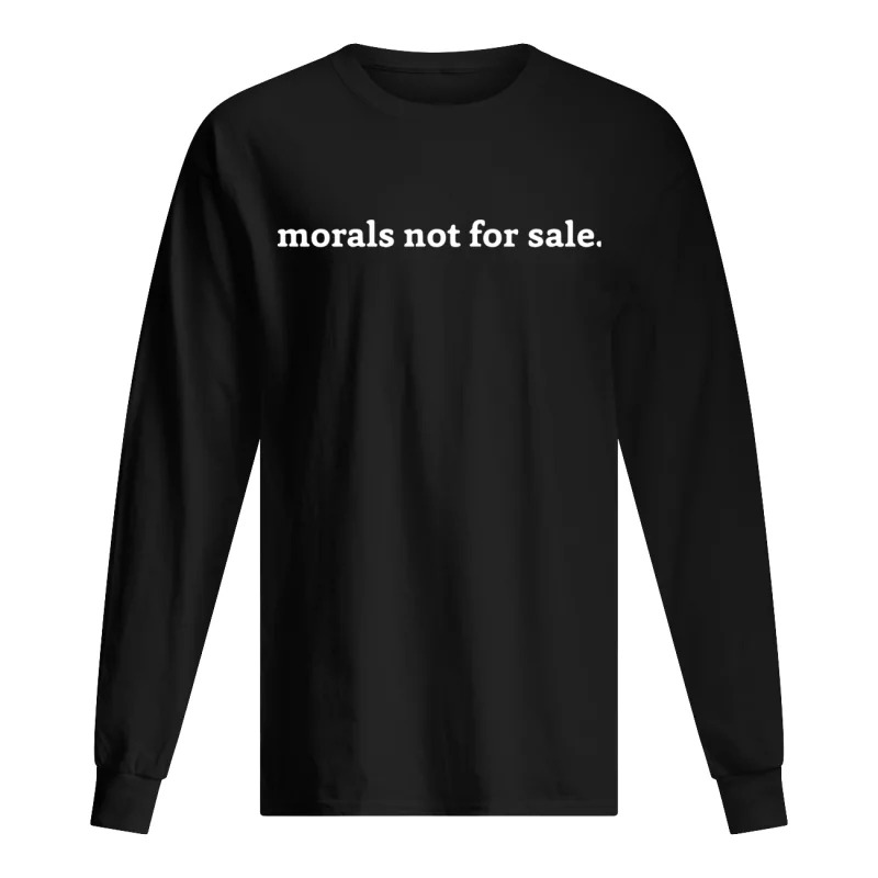 Morals Not For Sale Longsleeve Tee