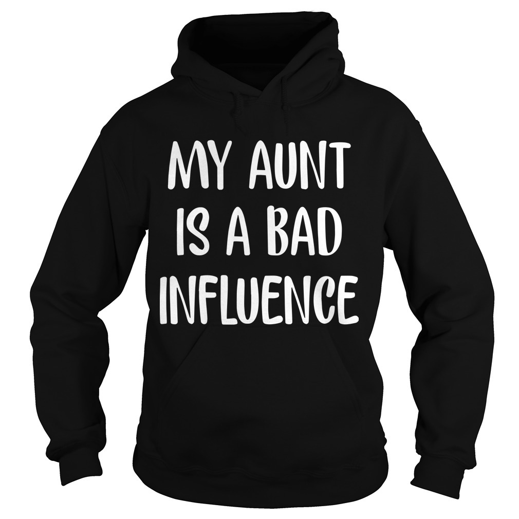 My Aunt Is Bad Influence HoodieMy Aunt Is Bad Influence Hoodie