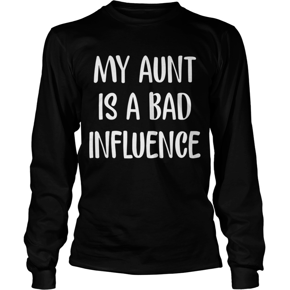 My Aunt Is Bad Influence Longsleeve Tee