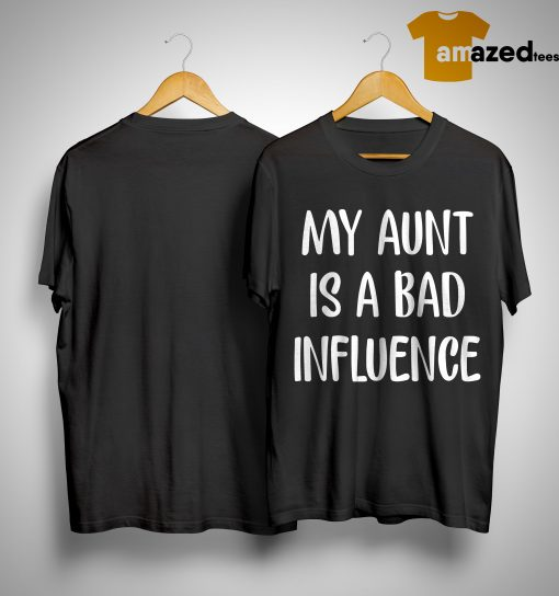 My Aunt Is Bad Influence Shirt