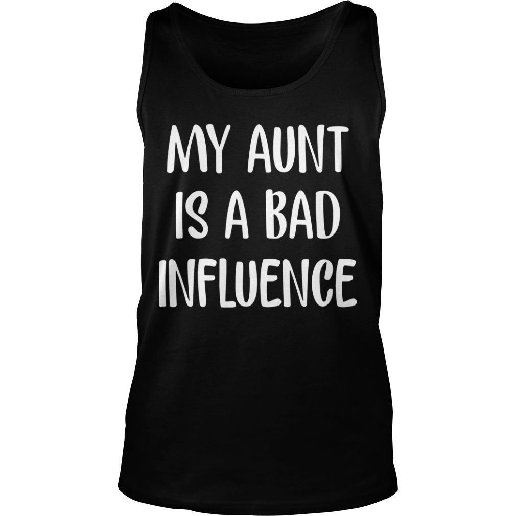 My Aunt Is Bad Influence Tank Top