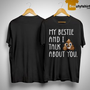 My Bestie And I Talk Shit About You Shirt