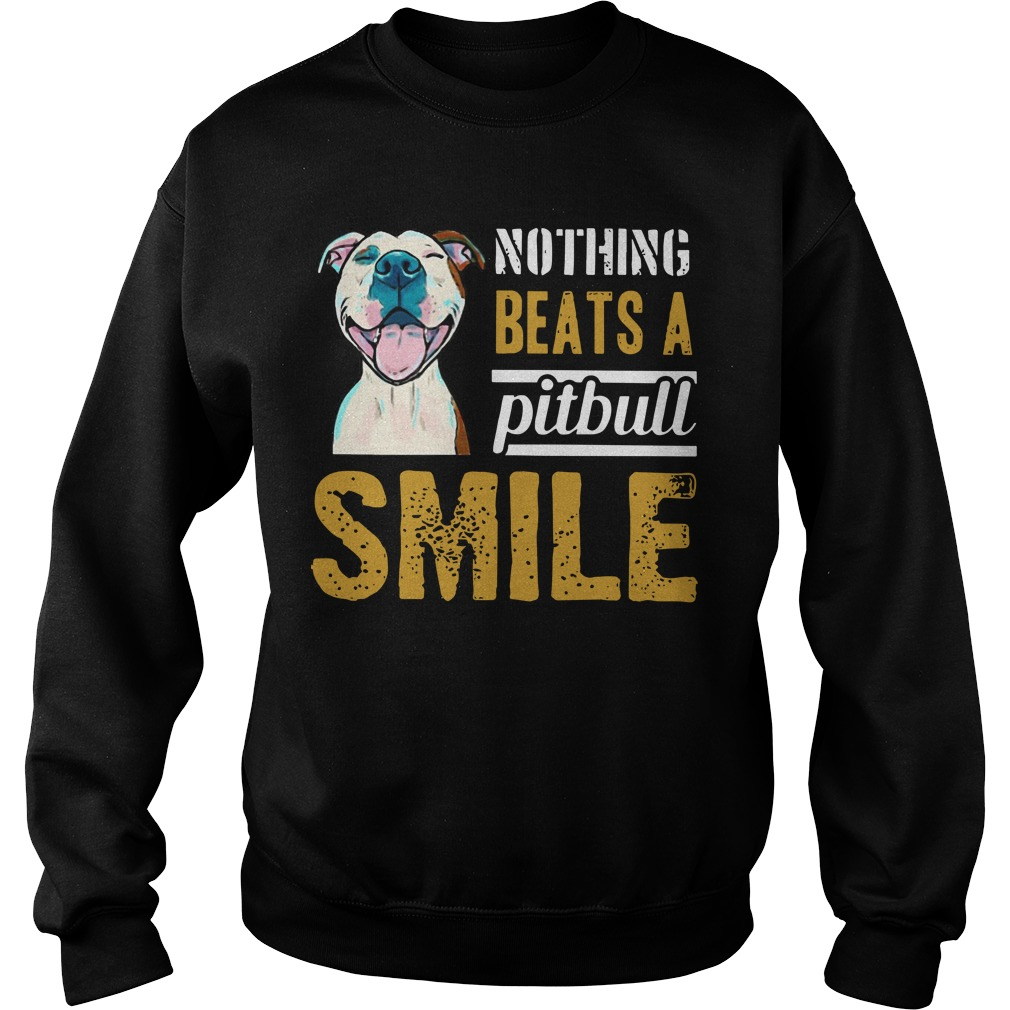 Nothing Beats A Pitbull Smile Sweater