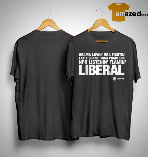 Obama Lovin' Nra Fightin' Latte Sippin' Yoga Practicin' Npr Listenin' Flamin' Liberal Shirt