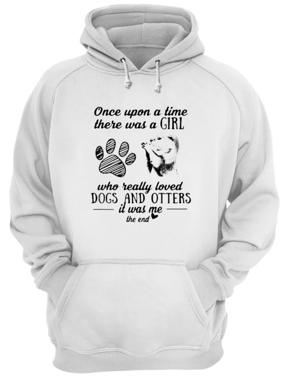 Once Upon A Time There Was A Girl Who Really Loved Dogs And Otters It Was Me Hoodie