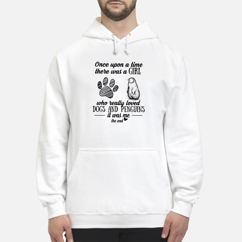 Once Upon A Time There Was A Girl Who Really Loved Dogs And Penguins It Was Me Hoodie