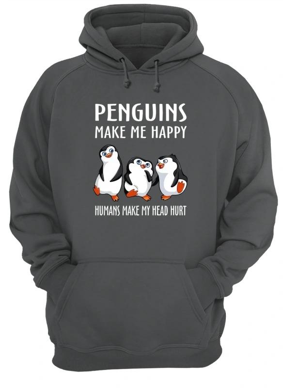 Penguins Make Me Happy Humans Make My Head Hurt Hoodie