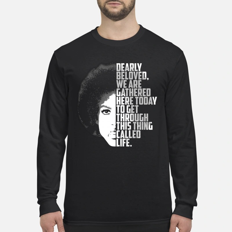 Prince Dearly Beloved We Are Gathered Here Today To Get Through This Thing Called Life Longsleeve Tee