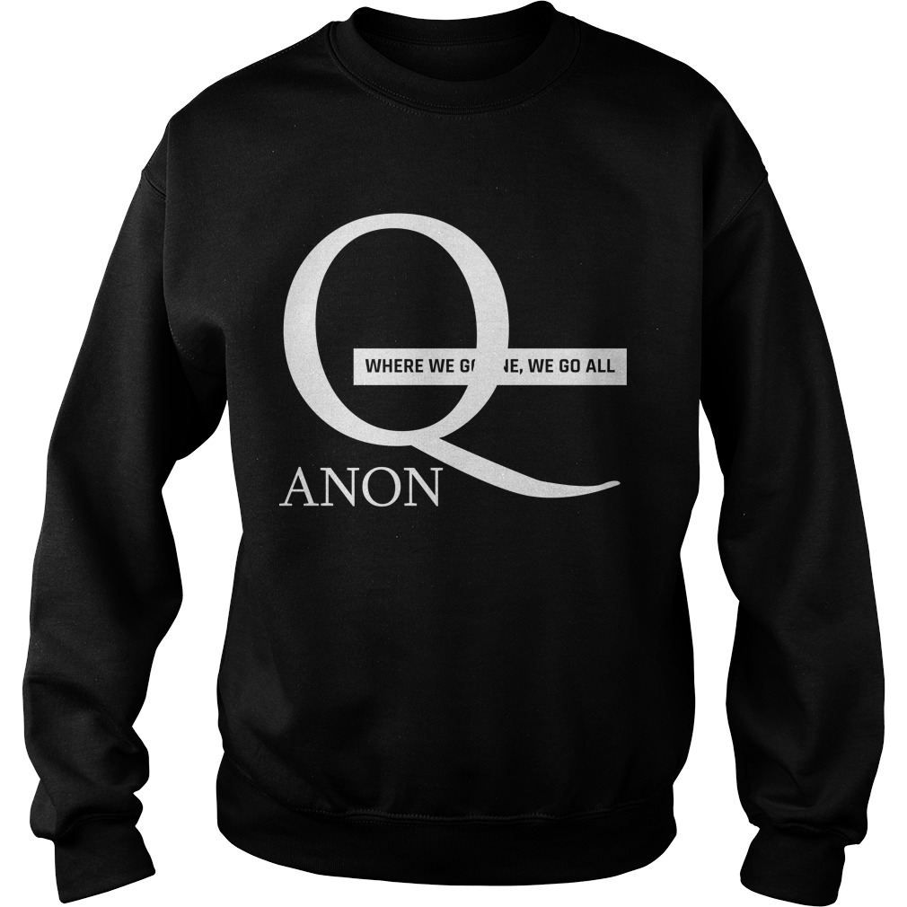 Q Anon Where We Go One We Go All Sweater