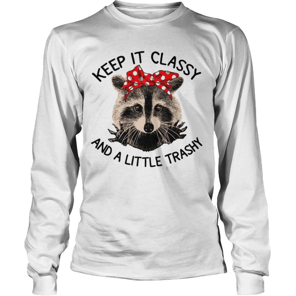 Raccoon Keep It Classy And A Little Trashy Longsleeve Tee