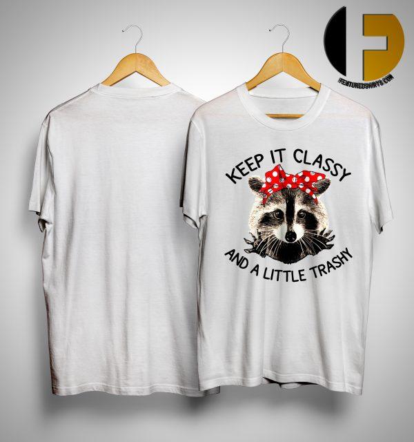 Raccoon Keep It Classy And A Little Trashy Shirt