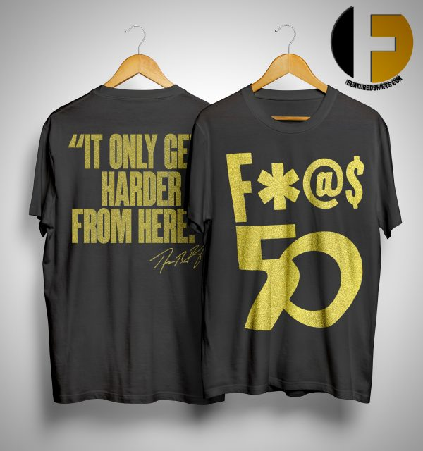 Richard Ray Rawlings F 50 It Only Gets Harder From Here Shirt