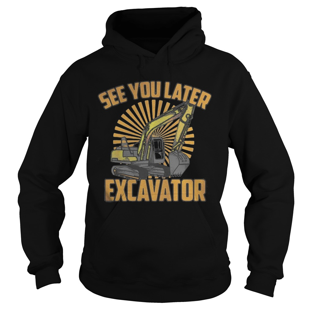 See You Later Excavator Shirt