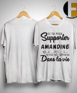 Si Tu Peux Supporter Amandine Tu Peux Supporter Dans La Vie Shirt