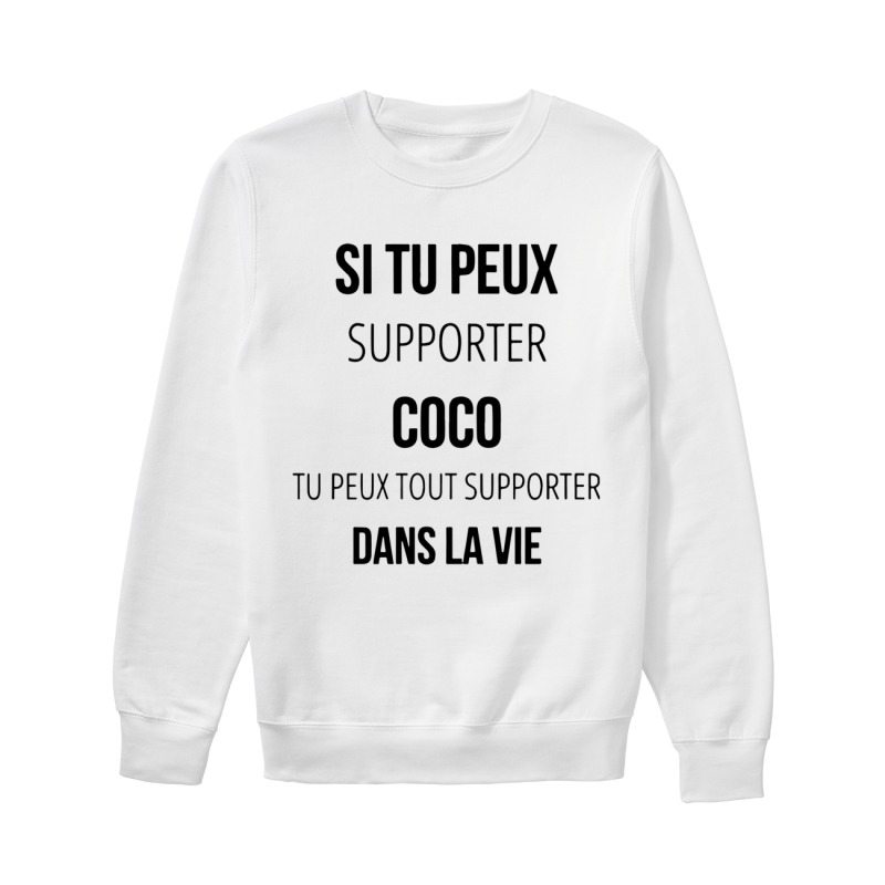 Si Tu Peux Supporter Coco Tu Peux Tout Supporter Dans La Vie Sweater