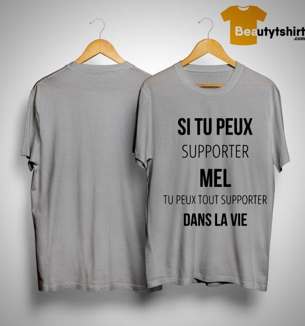 Si Tu Peux Supporter Mel Tu Peux Tout Supporter Dans La Vie Shirt