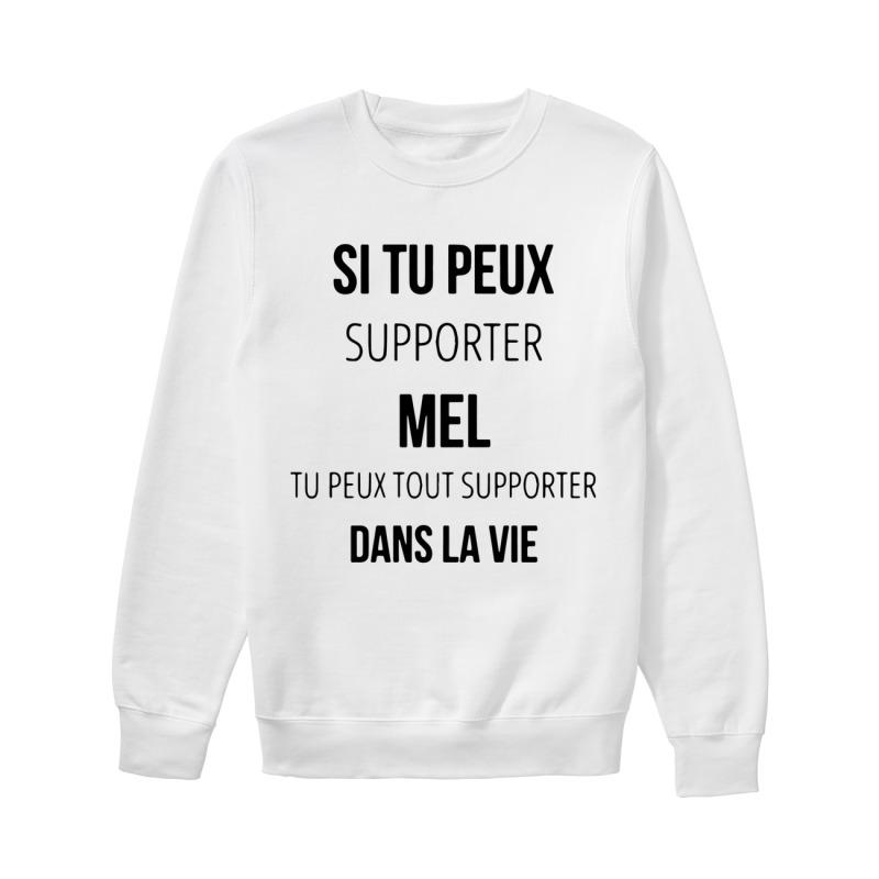 Si Tu Peux Supporter Mel Tu Peux Tout Supporter Dans La Vie Sweater