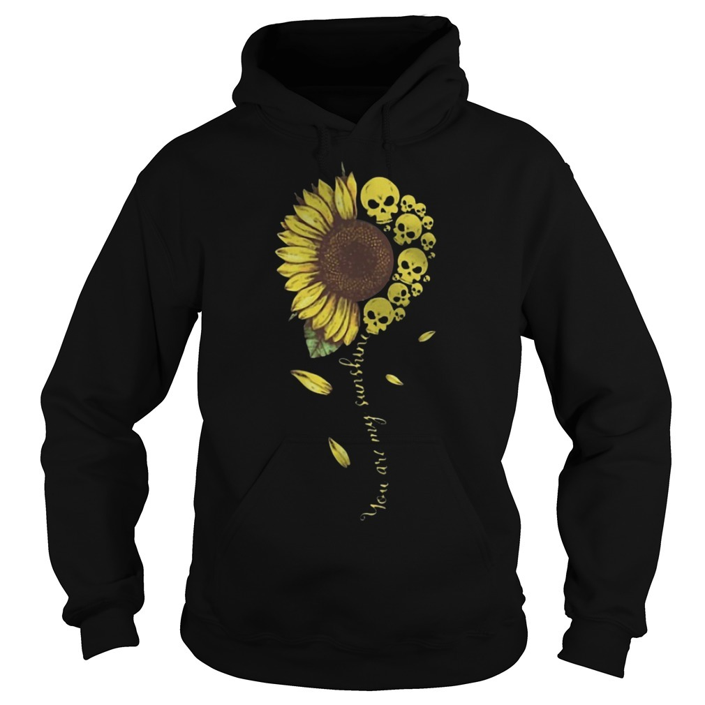 Skull Sunflower You Are My Sunshine Hoodie