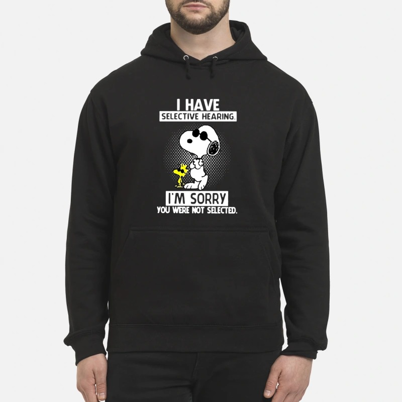 Snoopy And Woodstock I Have Selective Hearing I'm Sorry You Were Not Selected Hoodie