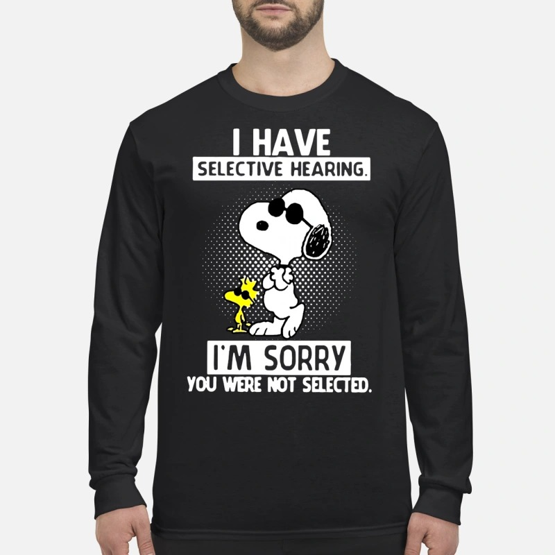 Snoopy And Woodstock I Have Selective Hearing I'm Sorry You Were Not Selected Longsleeve Tee