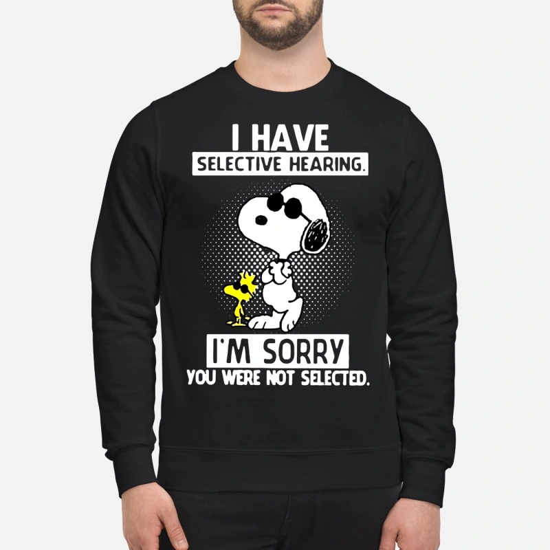 Snoopy And Woodstock I Have Selective Hearing I'm Sorry You Were Not Selected Sweater