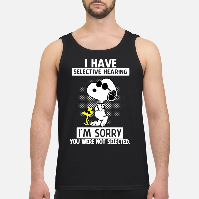 Snoopy And Woodstock I Have Selective Hearing I'm Sorry You Were Not Selected Tank Top