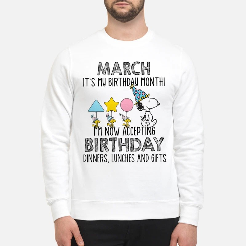 Snoopy March Is My Birthday Month I'm Now Accepting Birthday Dinners Lunches And Gift Sưeater