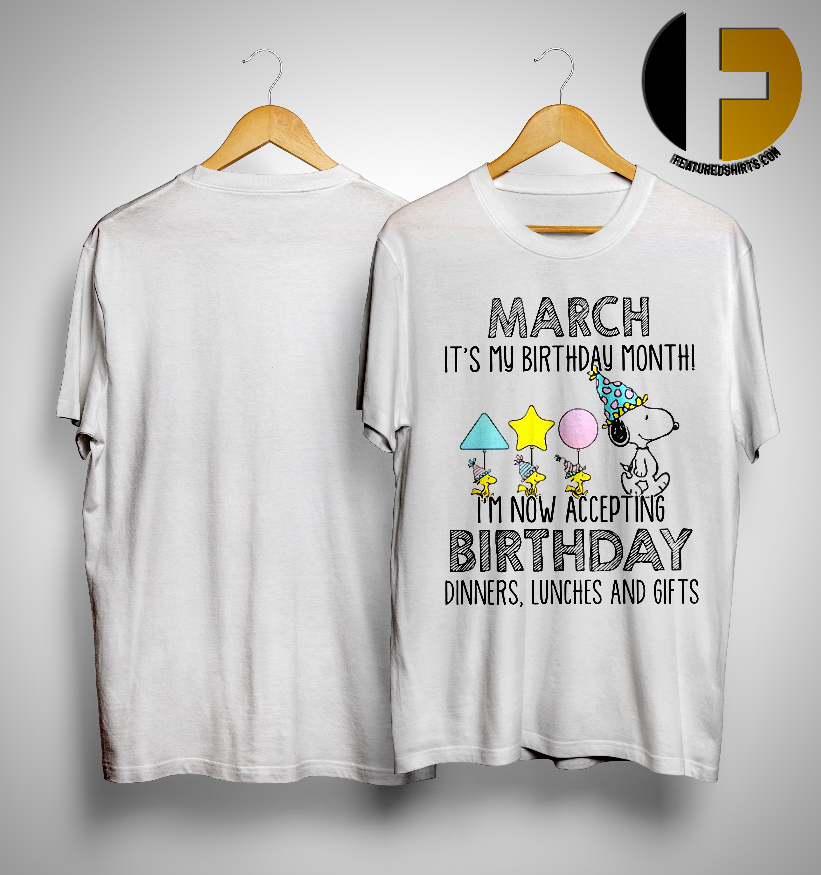 Snoopy March Is My Birthday Month Im Now Accepting Dinners Lunches And Gift Shirt