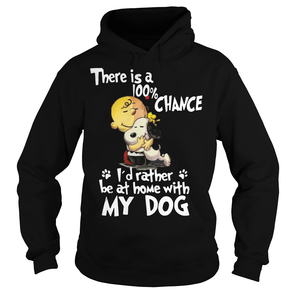 Snoopy There Is 100% Chance I'd Rather Be At Home With My Dog Hoodie
