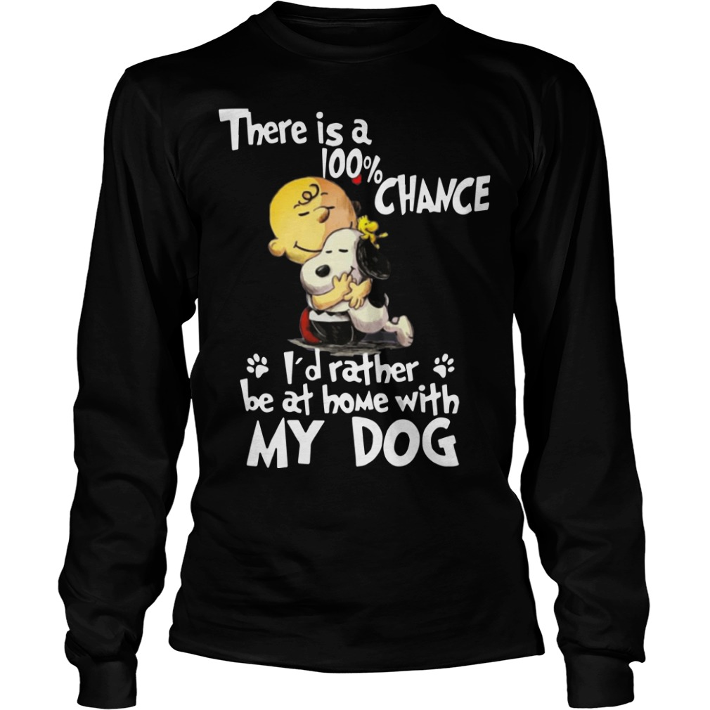 Snoopy There Is 100% Chance I'd Rather Be At Home With My Dog Longsleeve Tee