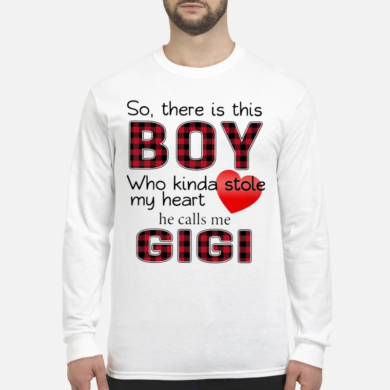 So There Is Boy Who Kinda Stole My Heart He Calls Me Gigi Longsleeve TeeSo There Is Boy Who Kinda Stole My Heart He Calls Me Gigi Longsleeve Tee