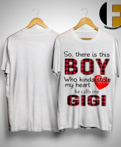So There Is Boy Who Kinda Stole My Heart He Calls Me Gigi Shirt