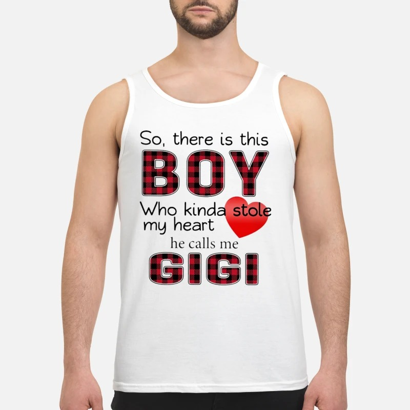 So There Is Boy Who Kinda Stole My Heart He Calls Me Gigi Tank Top