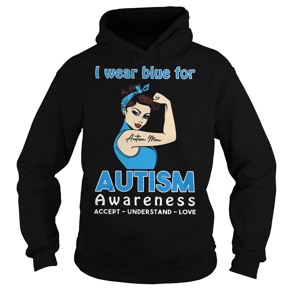 Strong Woman I Wear Blue For Autism Awareness Accept Understand Love HoodieStrong Woman I Wear Blue For Autism Awareness Accept Understand Love Hoodie