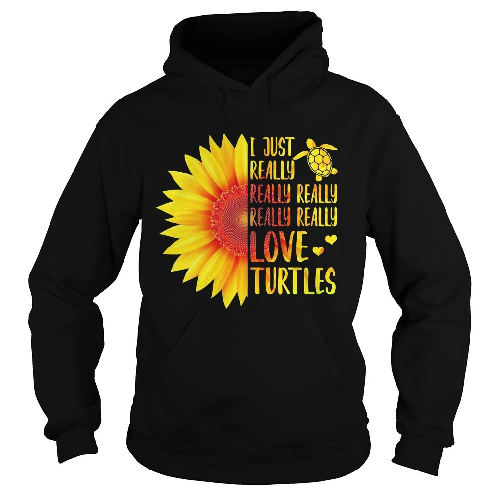 Sunflower I Just Really Really Really Really Really Love Turtles Hoodie