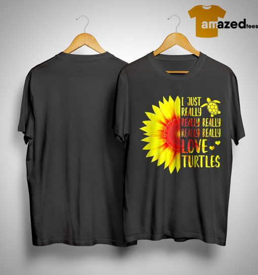Sunflower I Just Really Really Really Really Really Love Turtles Shirt