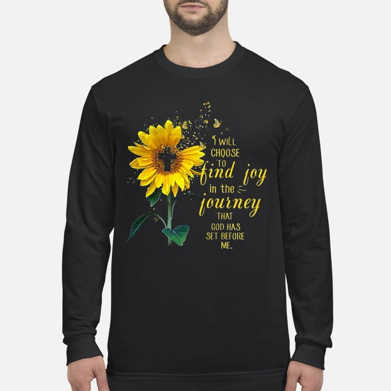 Sunflower I Will Choose To Find Joy In The Journey That God Has Set Before Me Longsleeve Tee