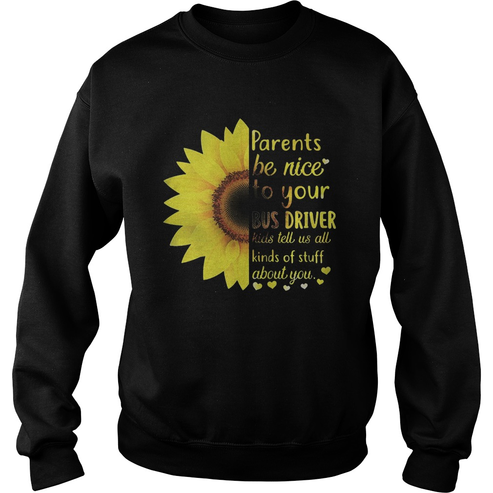Sunflower Parent Be Nice To Your Bus Driver Kids Tell Us All Kinds Of Stuff About You Sweater