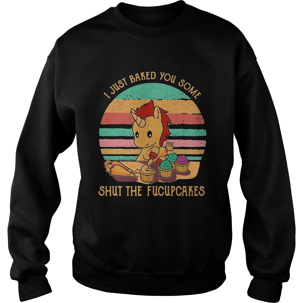 Sunset Unicorn I Just Baked You Some Shut The Fucupcakes Sweater