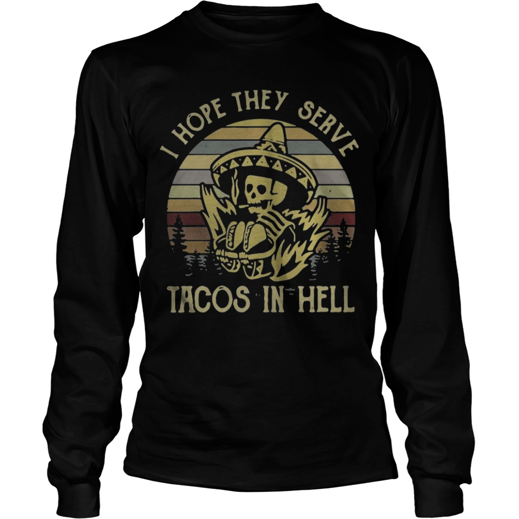 Sunset Vintage I Hope They Serve Tacos In Hell Longsleeve Tee