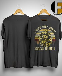 Sunset Vintage I Hope They Serve Tacos In Hell Shirt