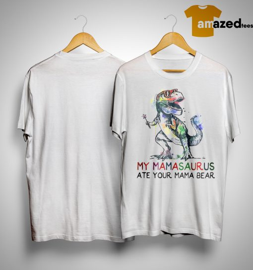 T Rex My Mamasaurus Ate Your Mama Bear ShirtT Rex My Mamasaurus Ate Your Mama Bear Shirt
