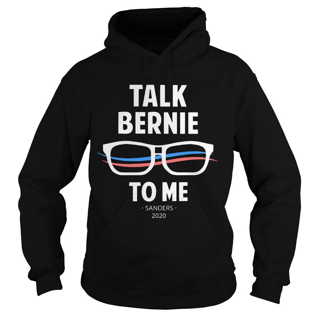 Talk Bernie To Me Sanders 2020 Hoodie