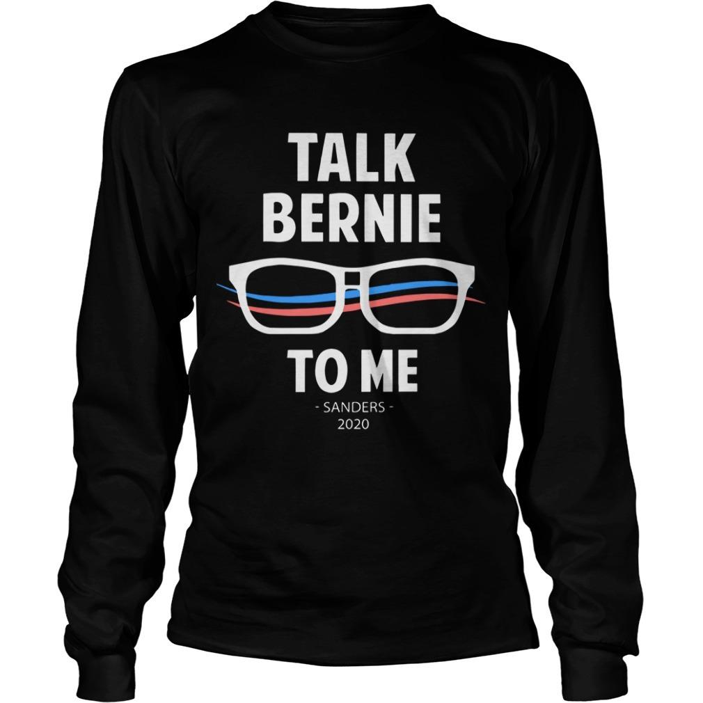 Talk Bernie To Me Sanders 2020 Longsleeve Tee